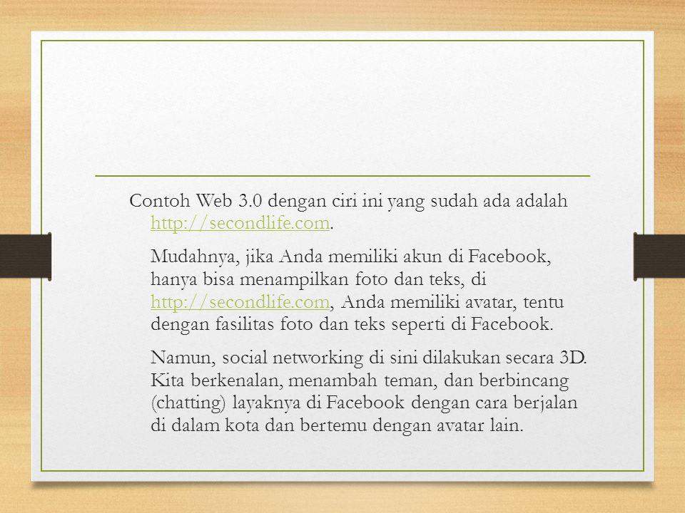 Contoh Web 3.0 dengan ciri ini yang sudah ada adalah http://secondlife.com.