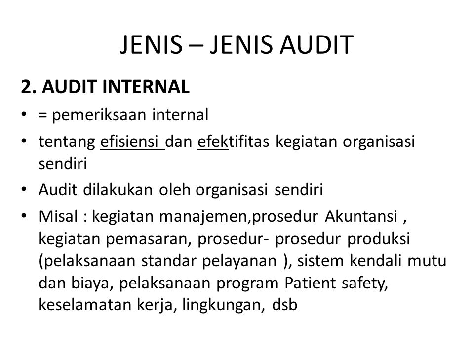 JENIS – JENIS AUDIT 2. AUDIT INTERNAL = pemeriksaan internal