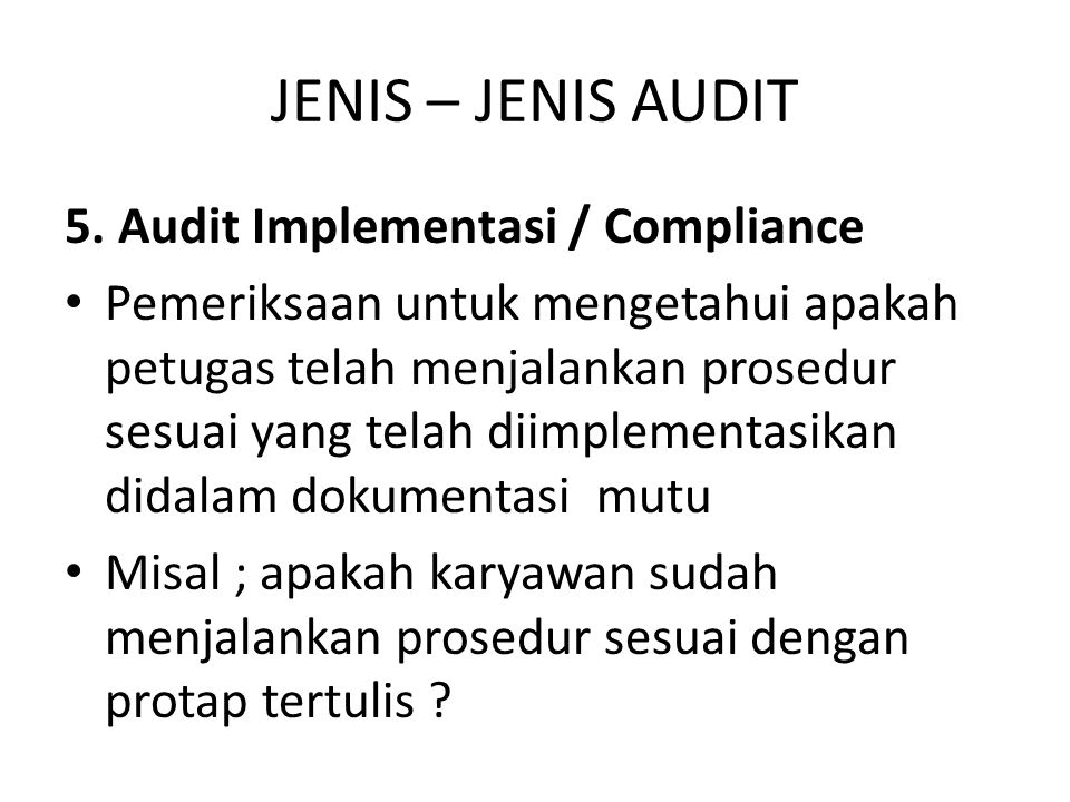 JENIS – JENIS AUDIT 5. Audit Implementasi / Compliance