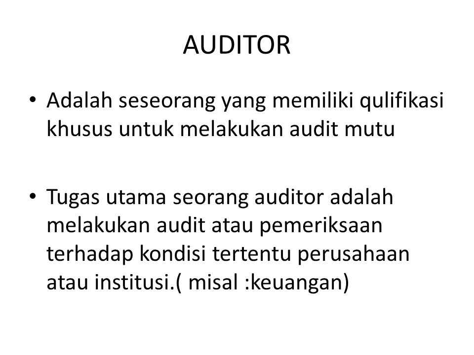 AUDITOR Adalah seseorang yang memiliki qulifikasi khusus untuk melakukan audit mutu.