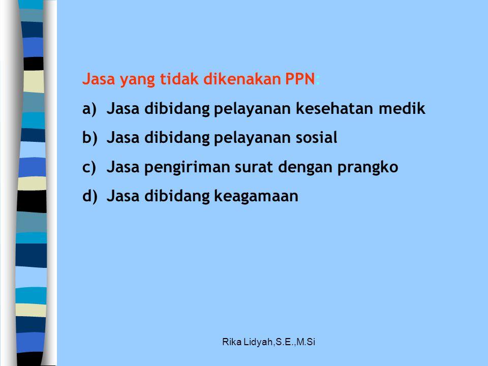 Jasa yang tidak dikenakan PPN: Jasa dibidang pelayanan kesehatan medik