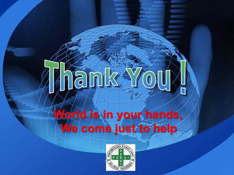 Thank You ! World is in your hands, We come just to help