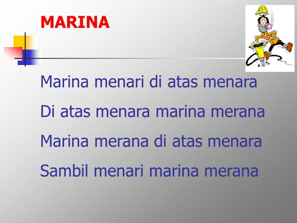 MARINA Marina menari di atas menara. Di atas menara marina merana.