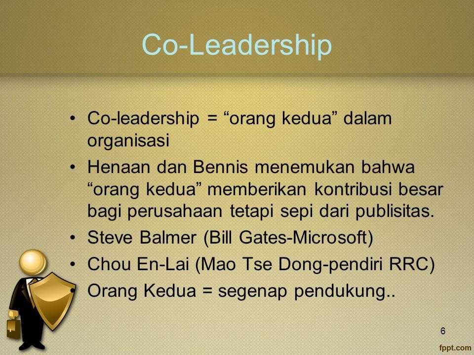 Co-Leadership Co-leadership = orang kedua dalam organisasi