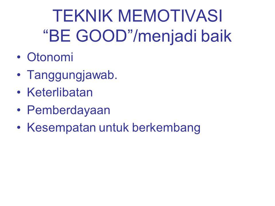 TEKNIK MEMOTIVASI BE GOOD /menjadi baik