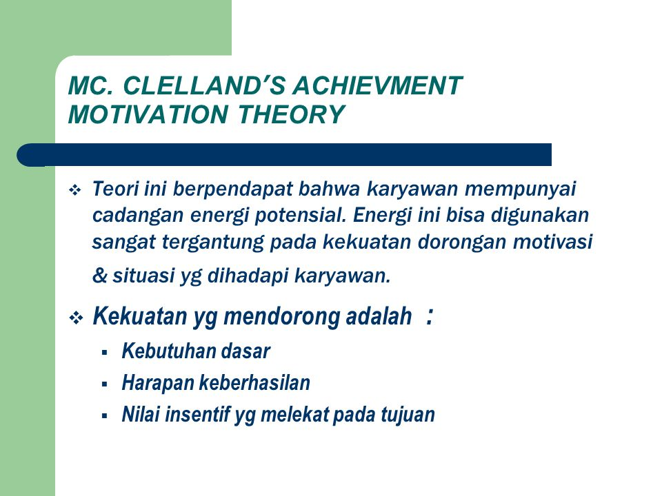 MC. CLELLAND'S ACHIEVMENT MOTIVATION THEORY