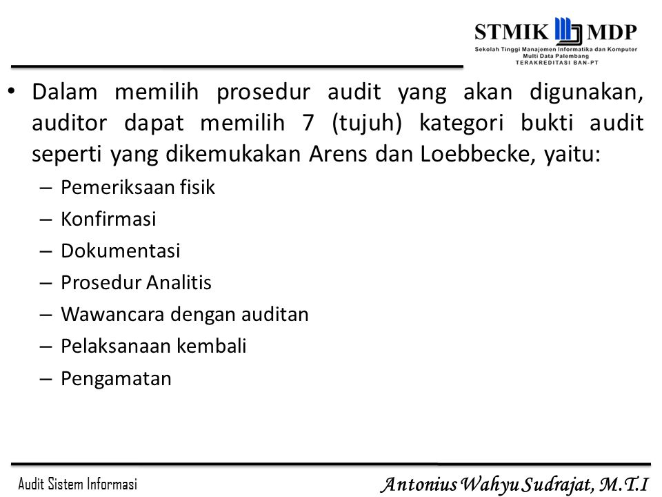 Dalam memilih prosedur audit yang akan digunakan, auditor dapat memilih 7 (tujuh) kategori bukti audit seperti yang dikemukakan Arens dan Loebbecke, yaitu: