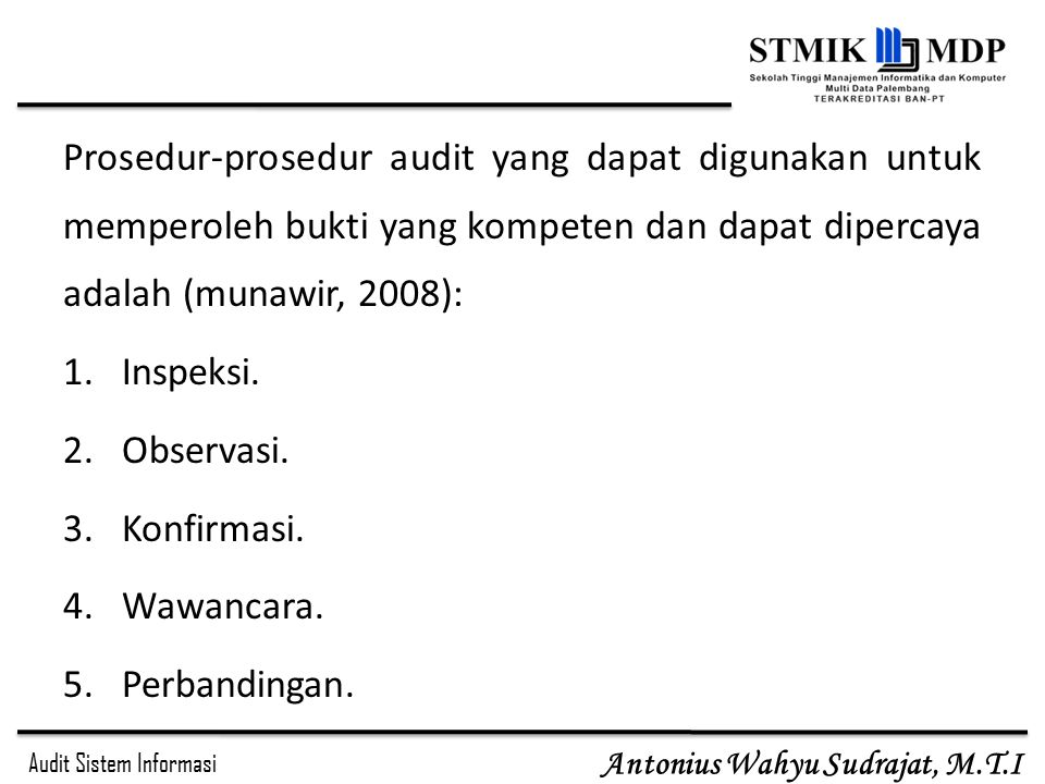 Prosedur-prosedur audit yang dapat digunakan untuk memperoleh bukti yang kompeten dan dapat dipercaya adalah (munawir, 2008):