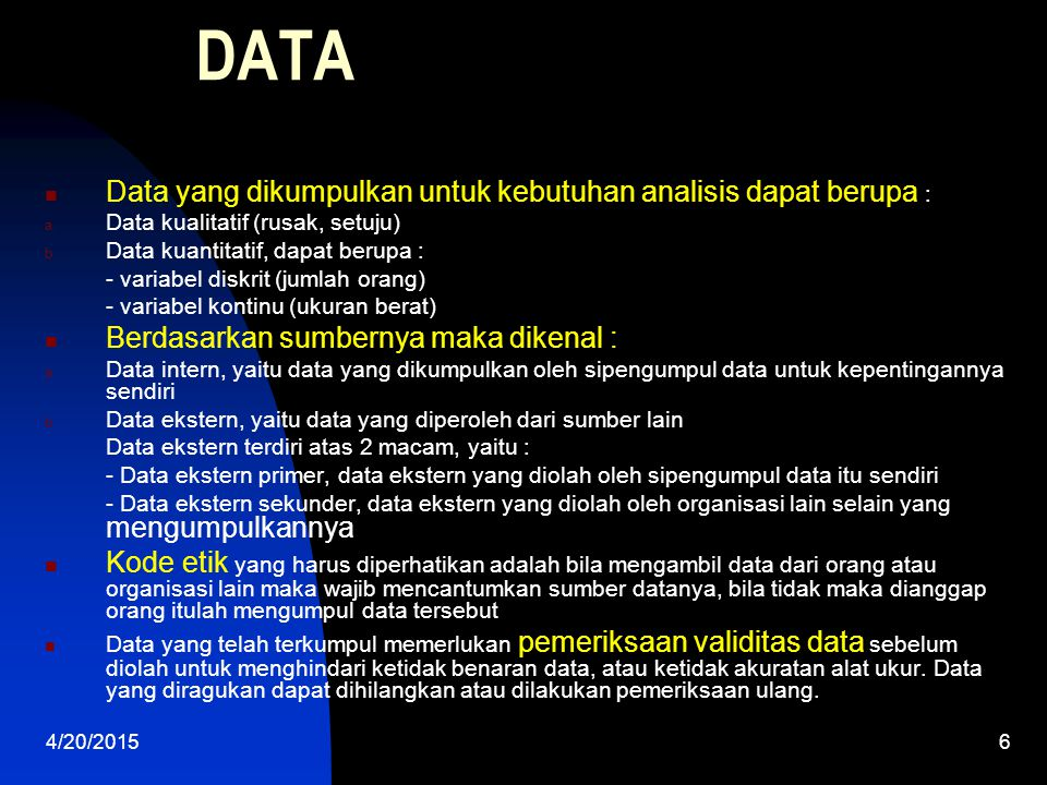 DATA Data yang dikumpulkan untuk kebutuhan analisis dapat berupa :