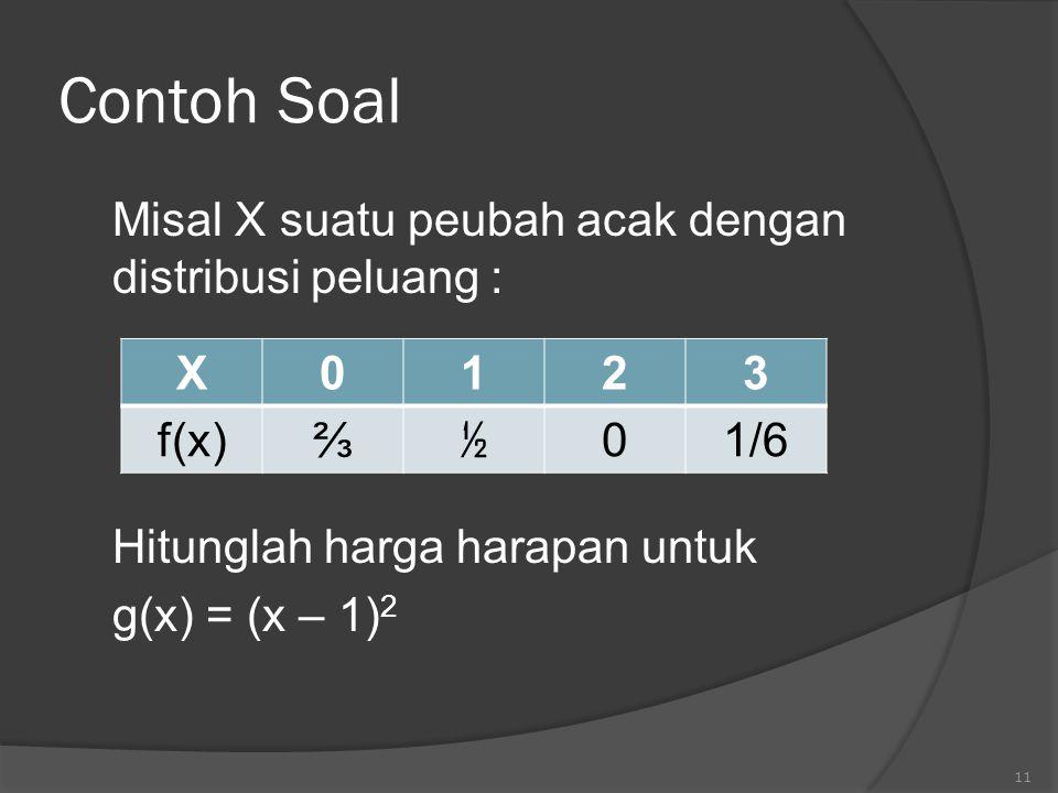 Contoh Soal Misal X suatu peubah acak dengan distribusi peluang : Hitunglah harga harapan untuk g(x) = (x – 1)2