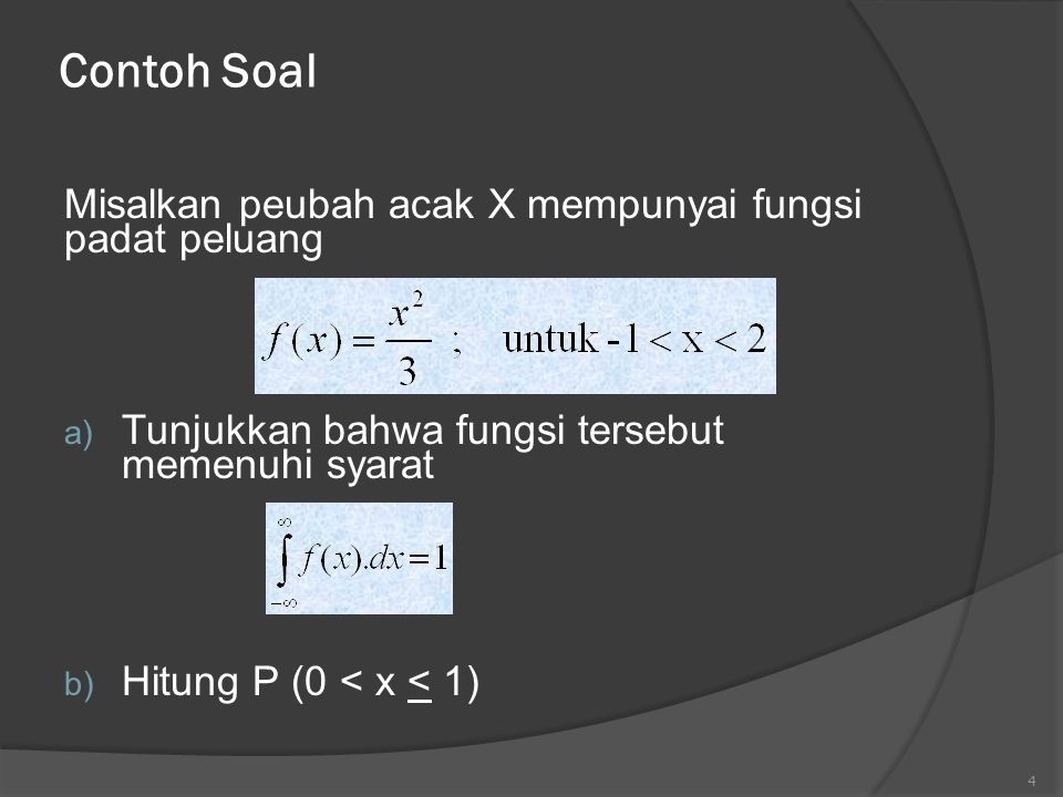 Contoh Soal Misalkan peubah acak X mempunyai fungsi padat peluang