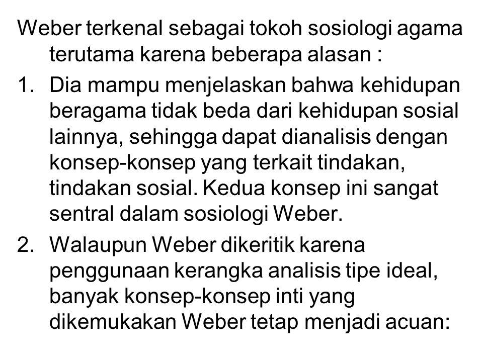 Weber terkenal sebagai tokoh sosiologi agama terutama karena beberapa alasan :
