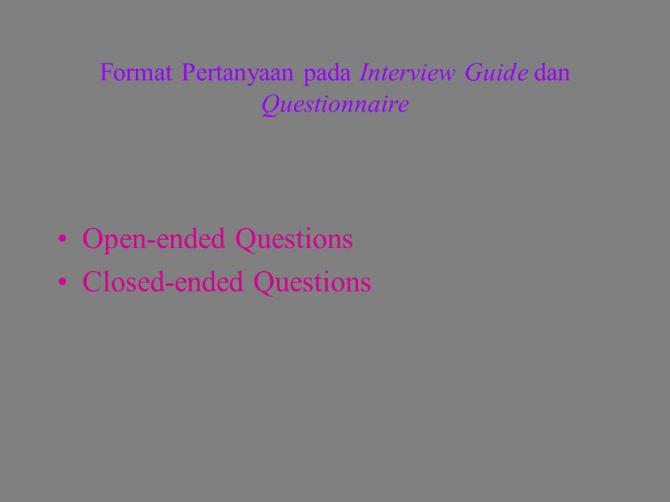Format Pertanyaan pada Interview Guide dan Questionnaire
