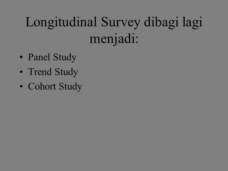 Longitudinal Survey dibagi lagi menjadi: