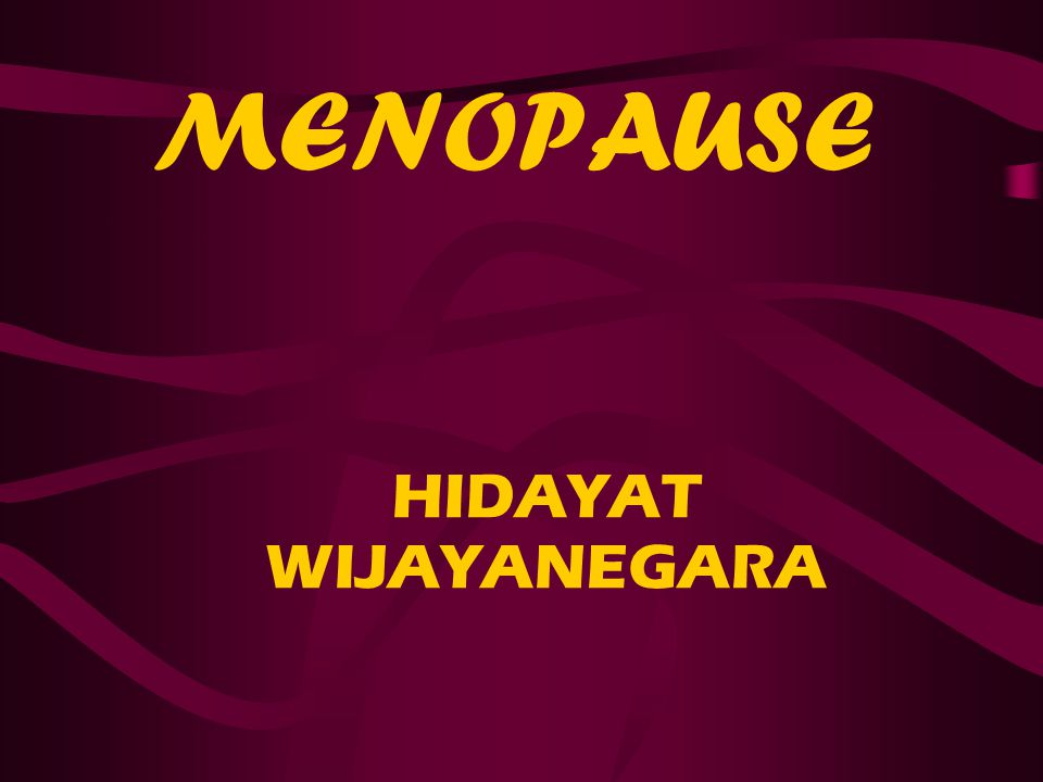 MENOPAUSE HIDAYAT WIJAYANEGARA