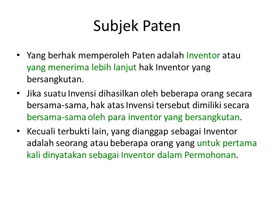 Subjek Paten Yang berhak memperoleh Paten adalah Inventor atau yang menerima lebih lanjut hak Inventor yang bersangkutan.