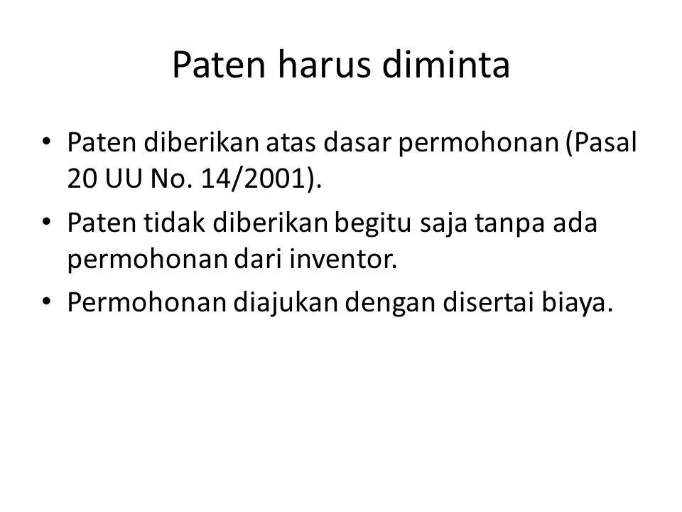 Paten harus diminta Paten diberikan atas dasar permohonan (Pasal 20 UU No. 14/2001).