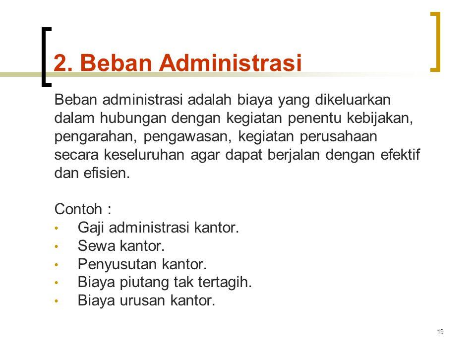 2. Beban Administrasi Beban administrasi adalah biaya yang dikeluarkan