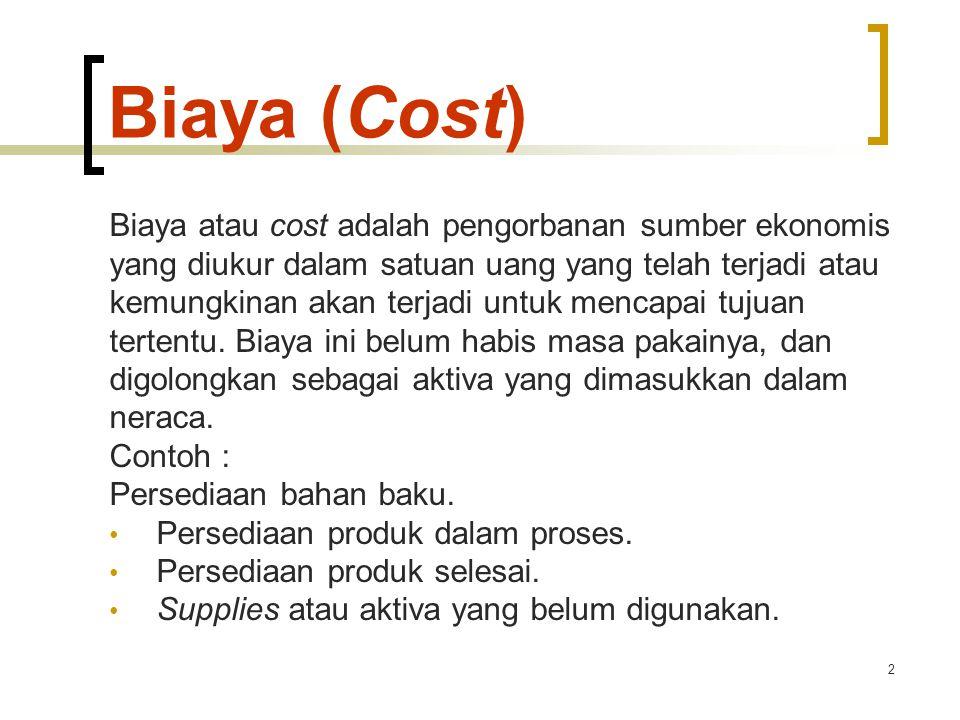 Biaya (Cost) Biaya atau cost adalah pengorbanan sumber ekonomis