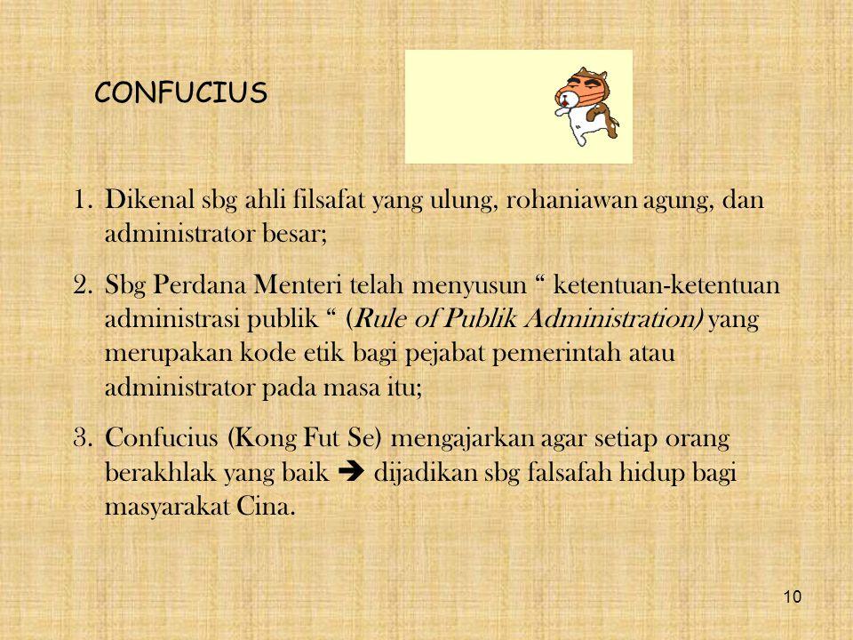 CONFUCIUS Dikenal sbg ahli filsafat yang ulung, rohaniawan agung, dan administrator besar;