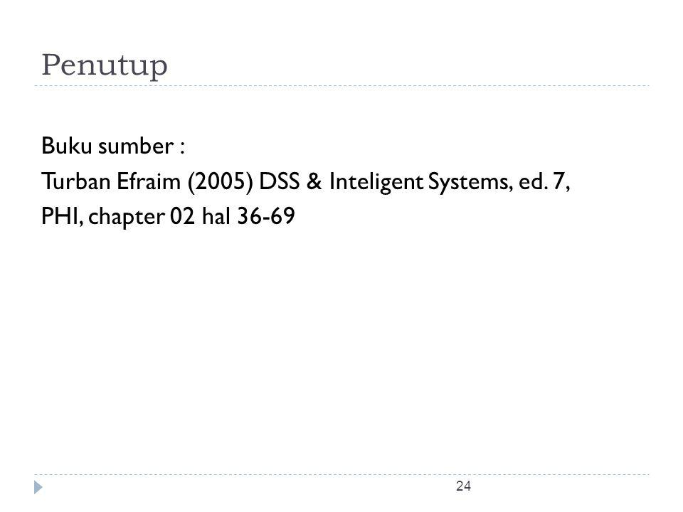 Penutup Buku sumber : Turban Efraim (2005) DSS & Inteligent Systems, ed.