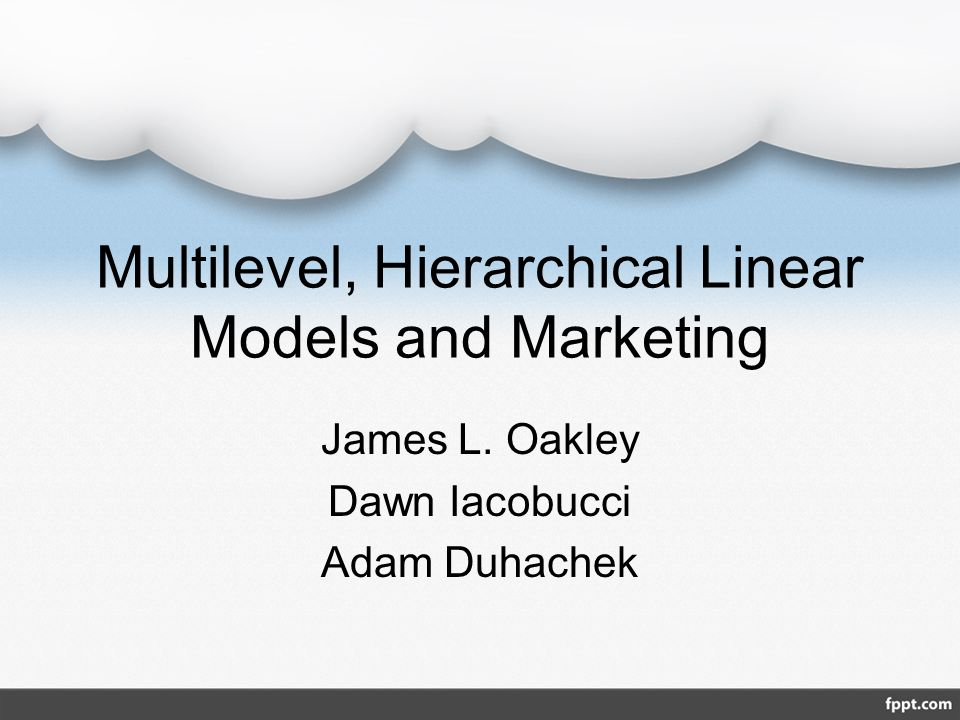 Multilevel, Hierarchical Linear Models and Marketing