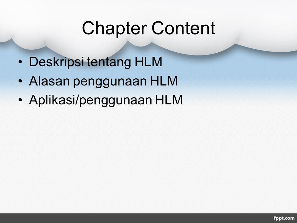 Chapter Content Deskripsi tentang HLM Alasan penggunaan HLM