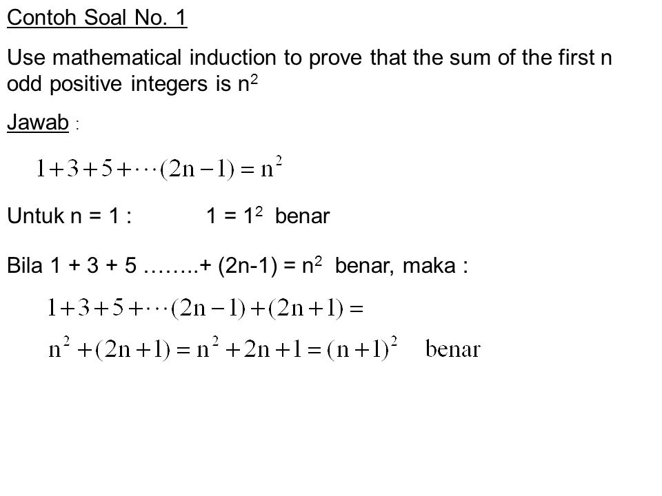 Contoh Soal No. 1 Use mathematical induction to prove that the sum of the first n odd positive integers is n2.