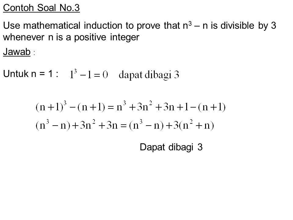 Contoh Soal No.3 Use mathematical induction to prove that n3 – n is divisible by 3 whenever n is a positive integer.
