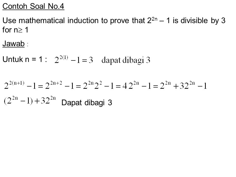 Contoh Soal No.4 Use mathematical induction to prove that 22n – 1 is divisible by 3 for n 1. Jawab :
