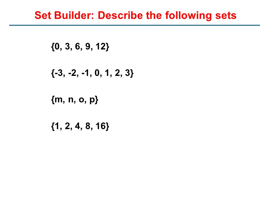 Set Builder: Describe the following sets