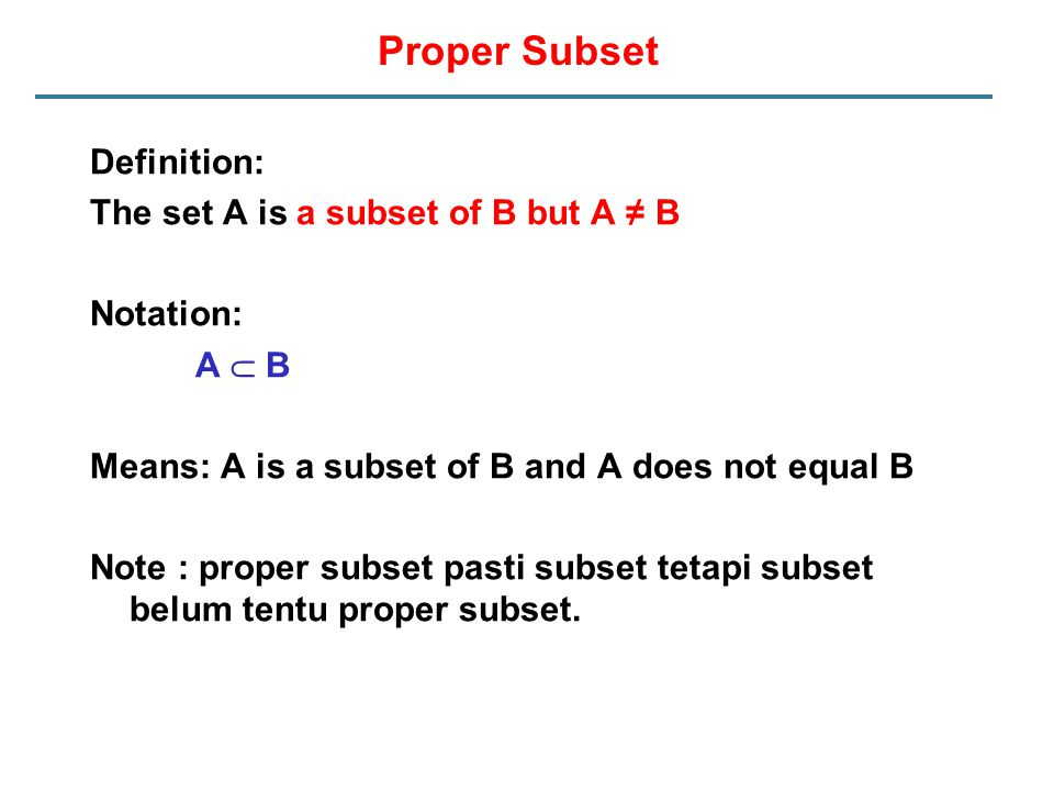 Proper Subset Definition: The set A is a subset of B but A ≠ B