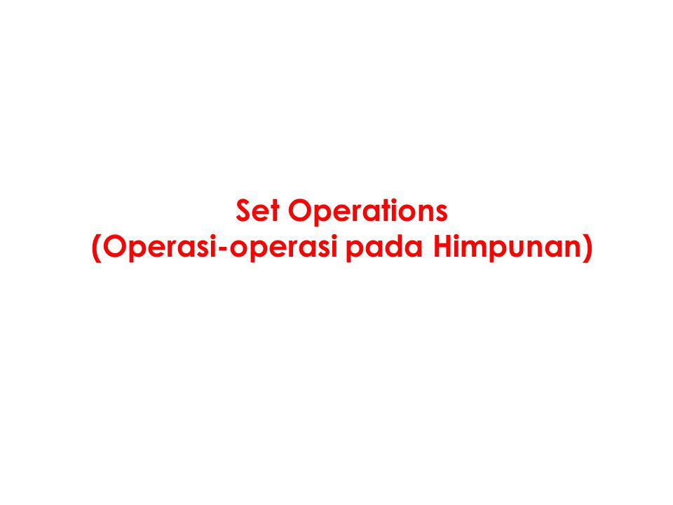 Set Operations (Operasi-operasi pada Himpunan)