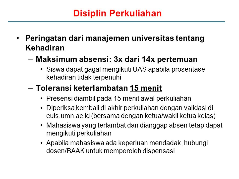 Disiplin Perkuliahan Peringatan dari manajemen universitas tentang Kehadiran. Maksimum absensi: 3x dari 14x pertemuan.