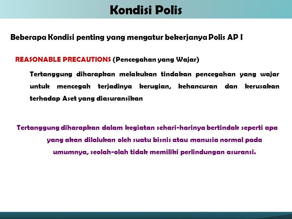 Kondisi Polis Beberapa Kondisi penting yang mengatur bekerjanya Polis AP I. REASONABLE PRECAUTIONS (Pencegahan yang Wajar)
