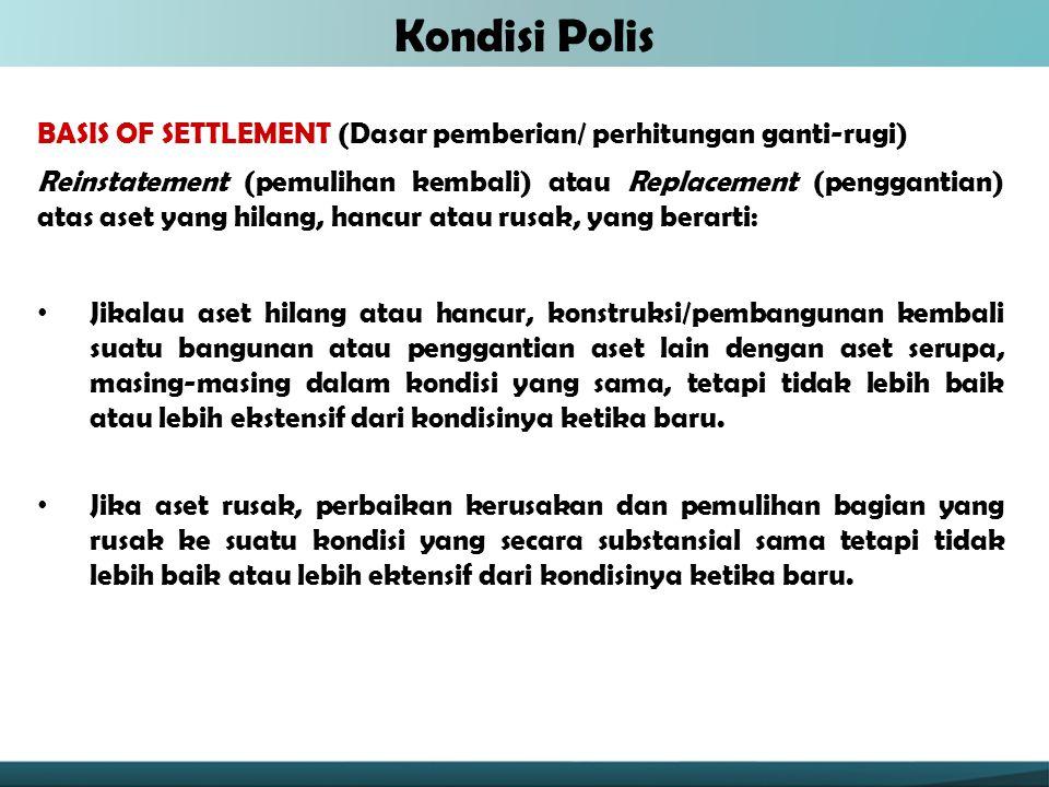 Kondisi Polis BASIS OF SETTLEMENT (Dasar pemberian/ perhitungan ganti-rugi)