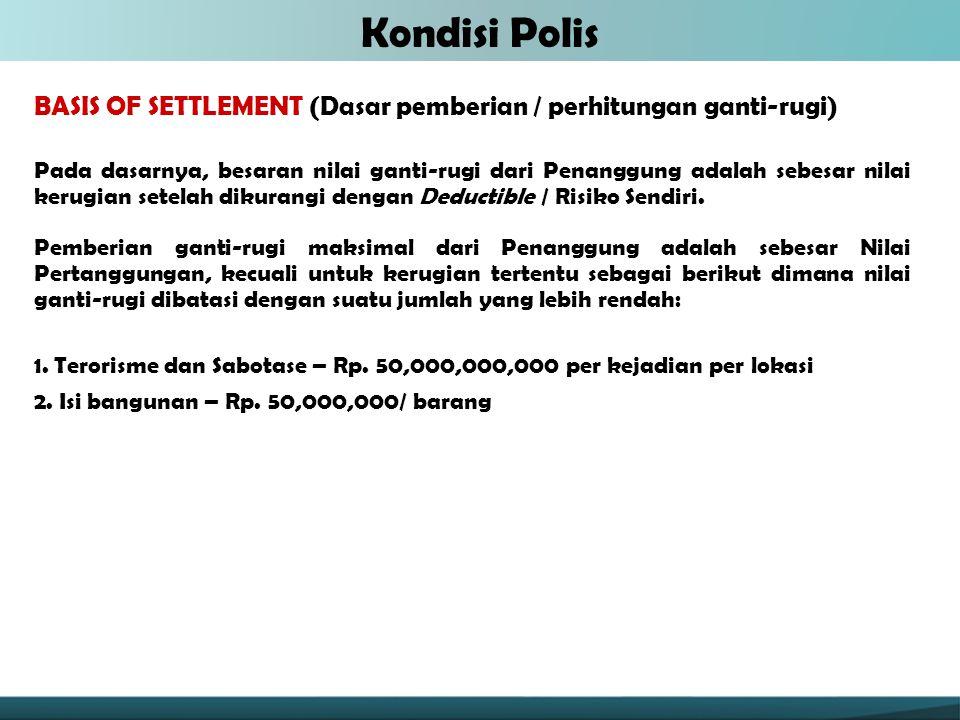 Kondisi Polis BASIS OF SETTLEMENT (Dasar pemberian / perhitungan ganti-rugi)