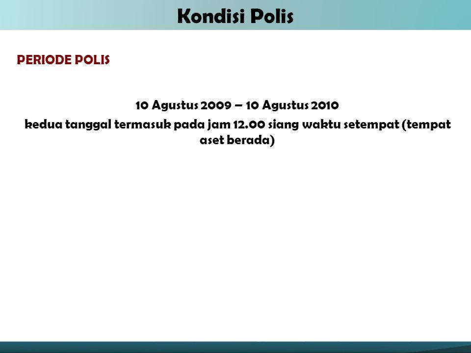 Kondisi Polis PERIODE POLIS 10 Agustus 2009 – 10 Agustus 2010