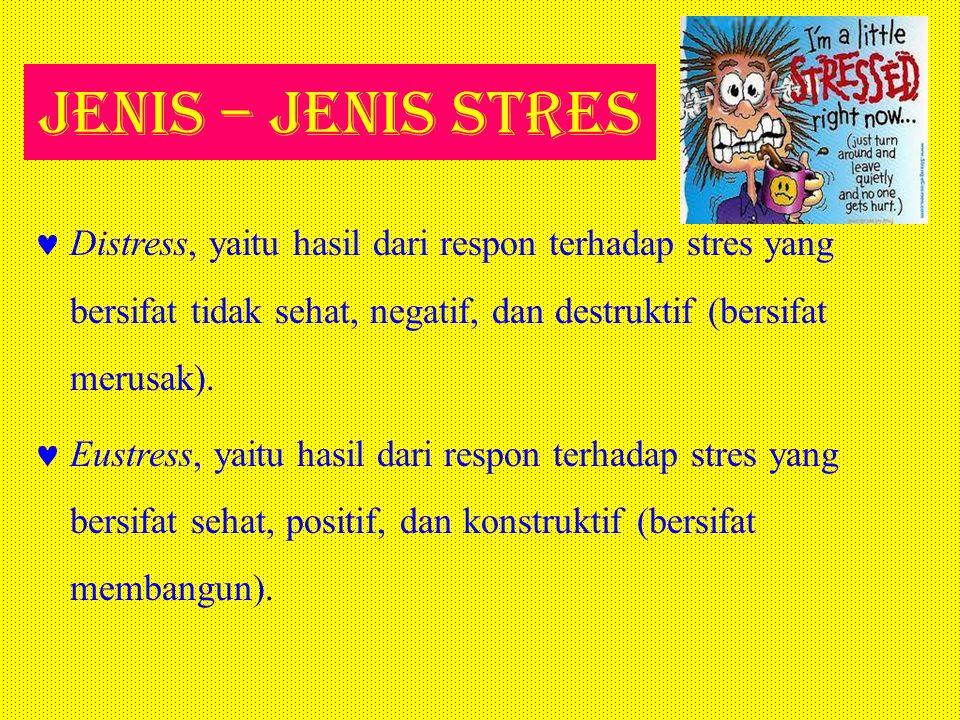 Jenis – Jenis Stres Distress, yaitu hasil dari respon terhadap stres yang bersifat tidak sehat, negatif, dan destruktif (bersifat merusak).