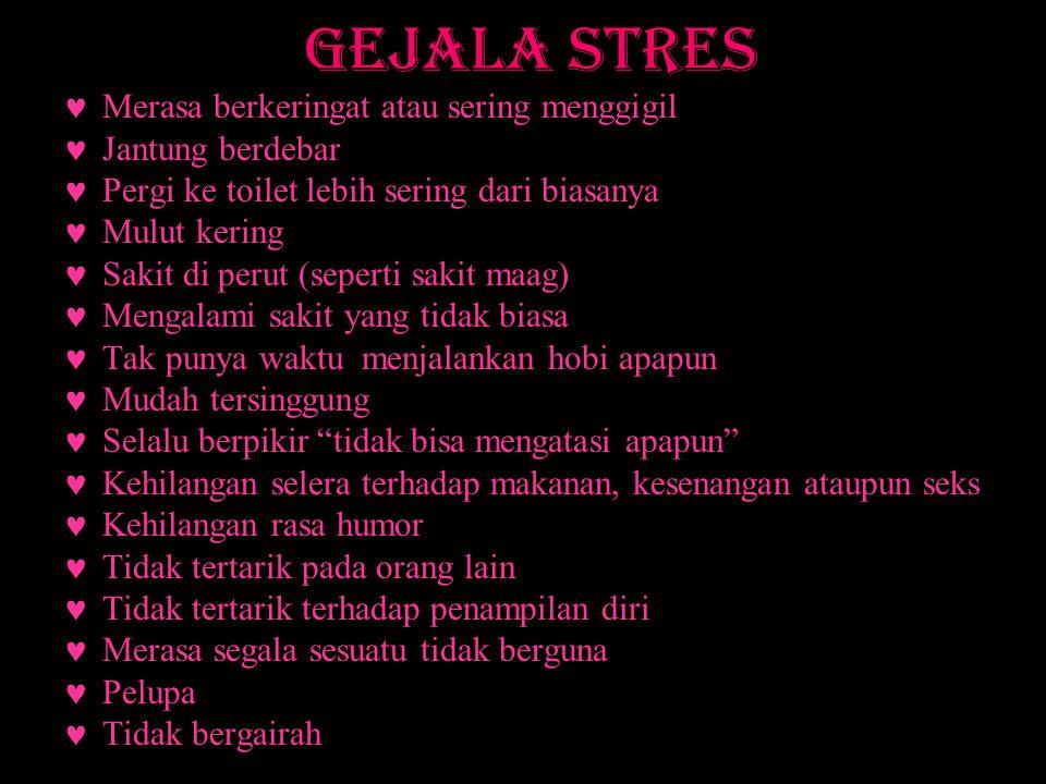 Gejala Stres Merasa berkeringat atau sering menggigil Jantung berdebar
