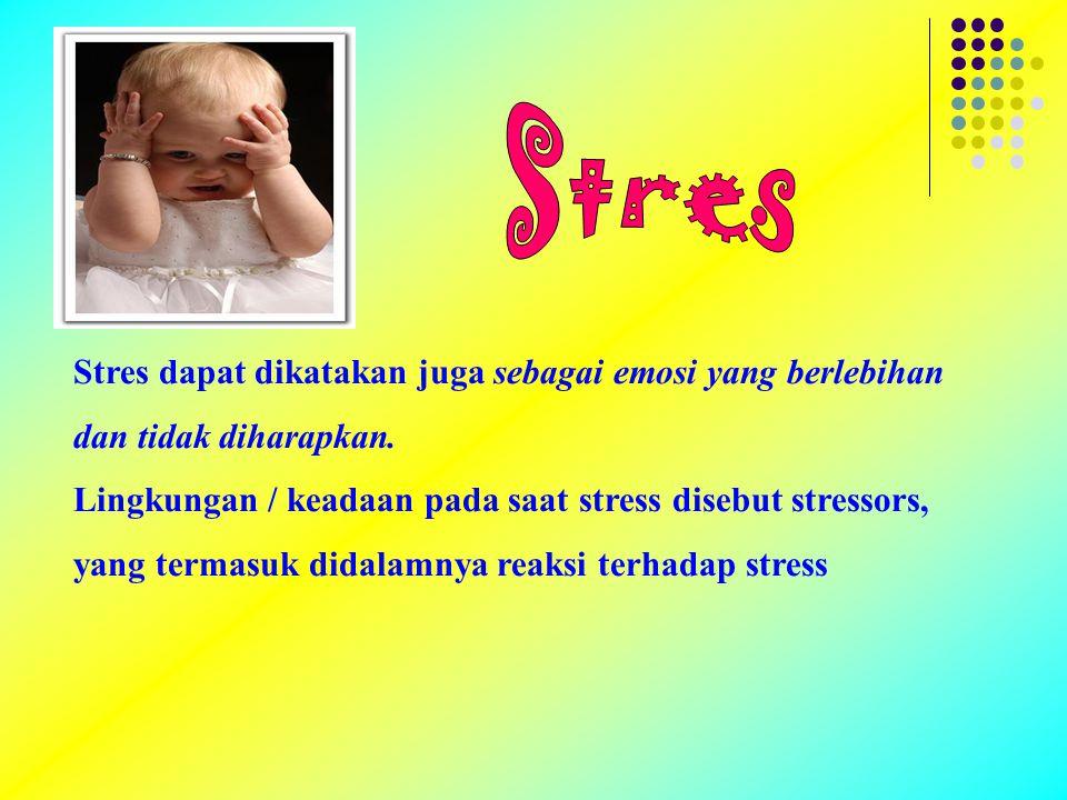 Stres Stres dapat dikatakan juga sebagai emosi yang berlebihan dan tidak diharapkan.