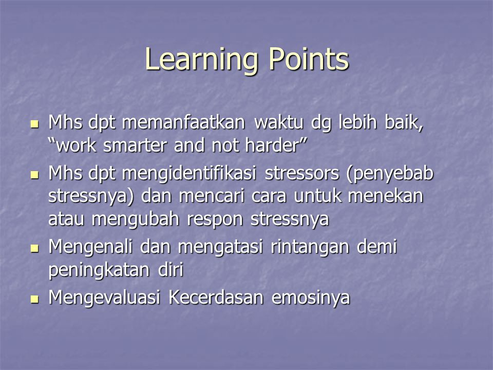 Learning Points Mhs dpt memanfaatkan waktu dg lebih baik, work smarter and not harder