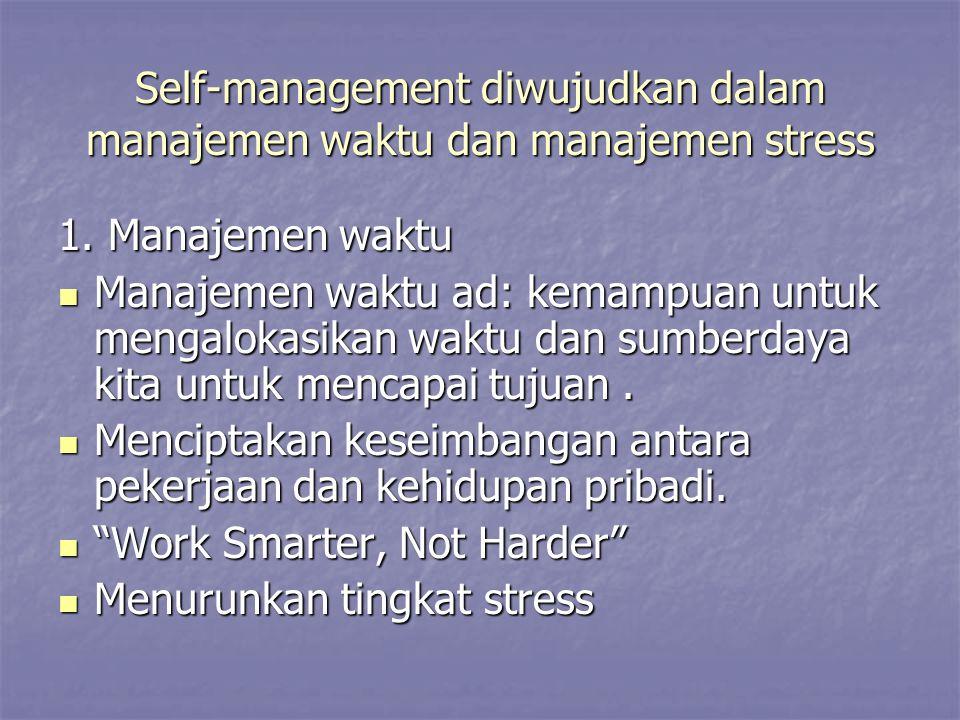 Self-management diwujudkan dalam manajemen waktu dan manajemen stress