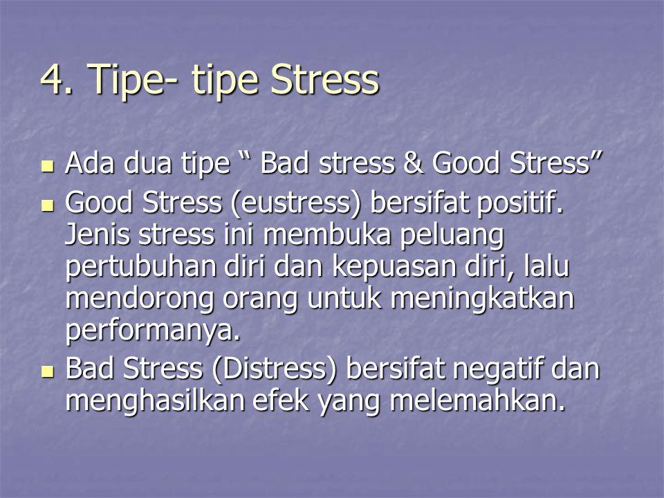 4. Tipe- tipe Stress Ada dua tipe Bad stress & Good Stress