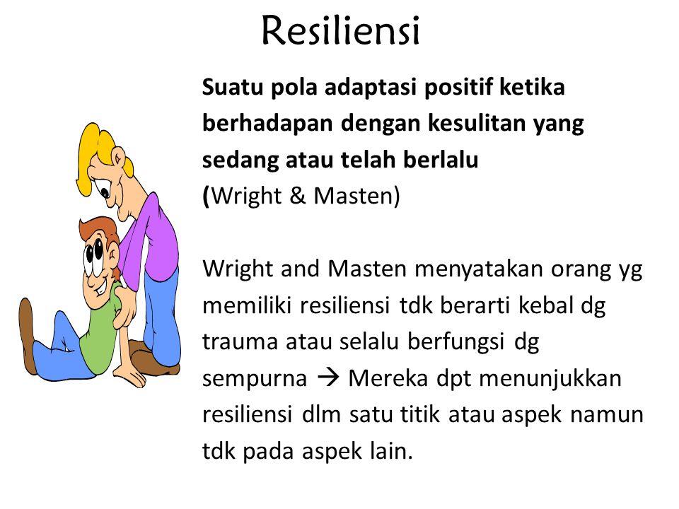 Resiliensi Suatu pola adaptasi positif ketika berhadapan dengan kesulitan yang sedang atau telah berlalu.