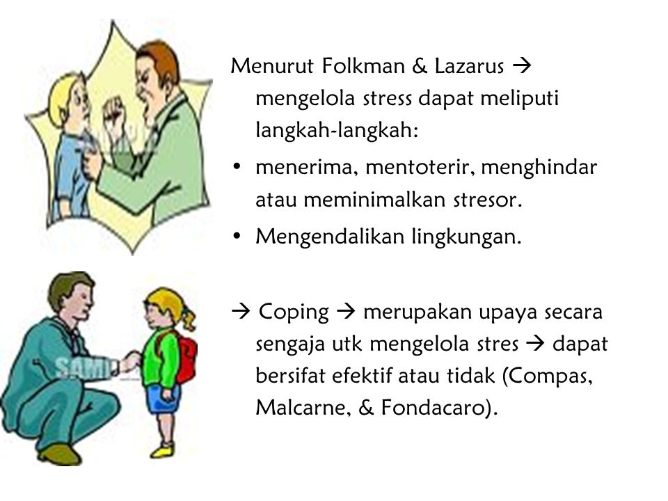 Menurut Folkman & Lazarus  mengelola stress dapat meliputi langkah-langkah: