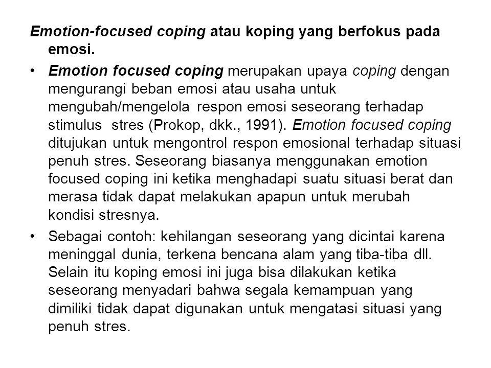 Emotion-focused coping atau koping yang berfokus pada emosi.