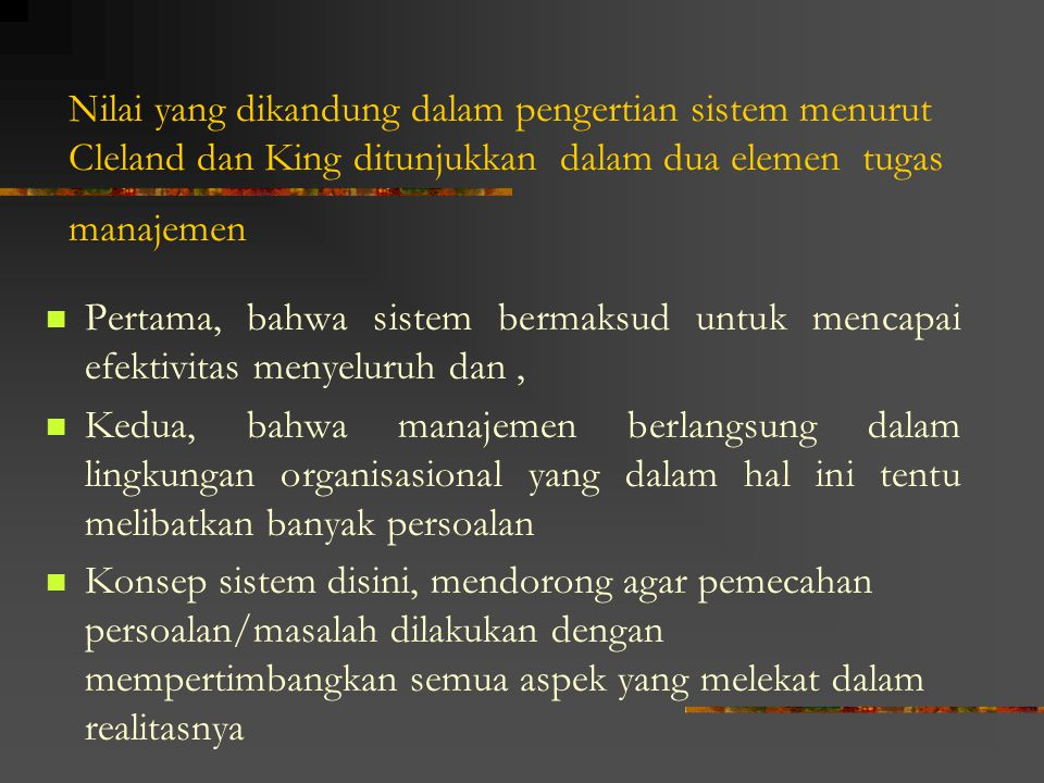 Nilai yang dikandung dalam pengertian sistem menurut Cleland dan King ditunjukkan dalam dua elemen tugas manajemen