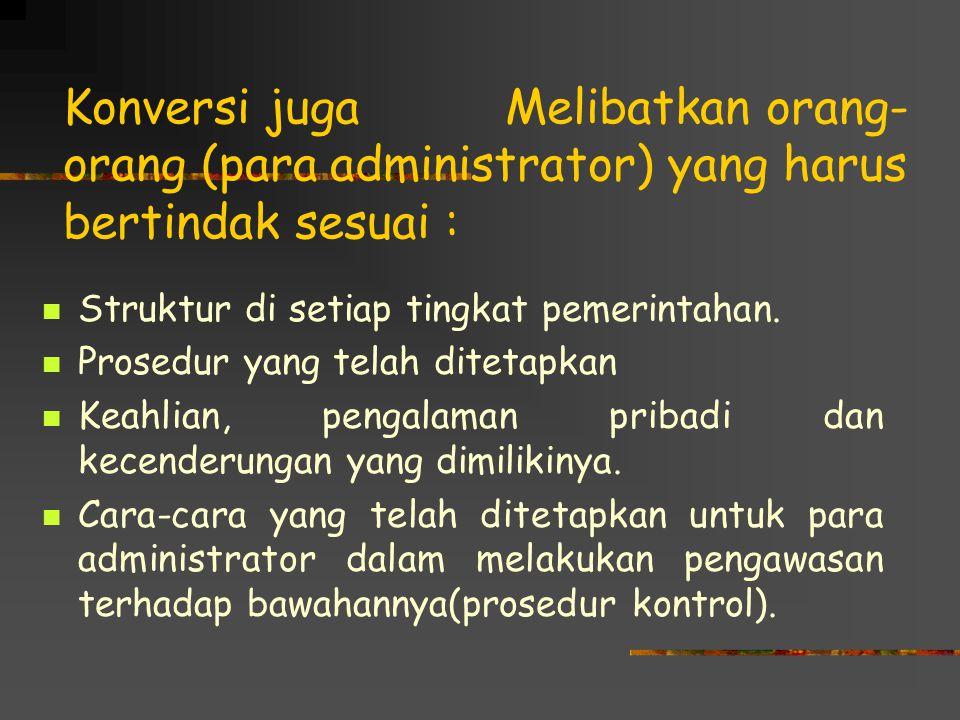 Konversi juga Melibatkan orang-orang (para administrator) yang harus bertindak sesuai :