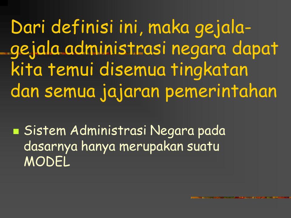 Dari definisi ini, maka gejala-gejala administrasi negara dapat kita temui disemua tingkatan dan semua jajaran pemerintahan
